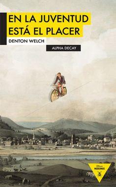 """""""En la juventud está el placer"""" del escritor británico Denton Welch"""