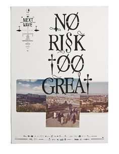 "The Next Wave Festival is a biennial international arts festival held in Melbourne. The 2010 theme was ""No Risk Too Great"" - by People Collective"