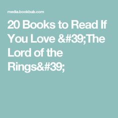 20 Books to Read If You Love 'The Lord of the Rings'