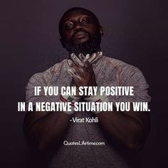 Virat Kohli quotes, if you can stay positive in a negative situation you win. - Virat Kohli #virat #viratkohli #viratkohliquotes #ipl #cricket #cricketquotes #kohlivirat Free Quotes, Sad Quotes, Famous Quotes, Best Quotes, Motivational Quotes, Virat Kohli Quotes, Cricket Quotes, Festival Quotes, Love Quotes In Hindi