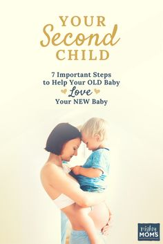 Your Second Child: 7 Important Steps to Help Your OLD Baby Love Your NEW Baby
