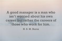 """A good manager is..."" - H.S.M. Burns, former President of Shell Oil Company"