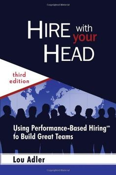 Hire With Your Head: Using Performance-Based Hiring to Build Great Teams by Lou Adler. $20.21. Publication: June 29, 2007. Publisher: Wiley; 3 edition (June 29, 2007). Author: Lou Adler. 320 pages