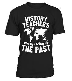 Funny Teacher Shirt History Teachers Bring Up The Past Shirt  #MeetingPlanner#tshirt#tee#gift#holiday#art#design#designer#tshirtformen#tshirtforwomen#besttshirt#funnytshirt#age#names#happy#family#birthday#image#photo#ideas