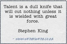 """""""Talent is a dull knife that will cut nothing unless it is wielded with great force."""" - Stephen King #quotes #writing *"""