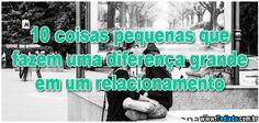 10 coisas pequenas que fazem uma diferença grande em um relacionamento >>  http://www.tediado.com.br/01/10-coisas-pequenas-que-fazem-uma-diferenca-grande-em-um-relacionamento/