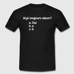 j'ai toujours raison T-shirt Homme Pyjamas, Funny Jokes, Give It To Me, Tee Shirts, Lol, Cool Stuff, Mens Tops, Funny Pictures, Clothes