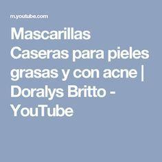 Mascarillas Caseras para pieles grasas y con acne   Doralys Britto - YouTube
