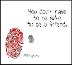 You don't have to be alike to be a friend. ♥ - Sandra Galati :: wordhugs.org
