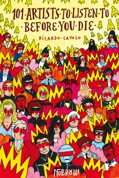 If your eye is caught by the host of colorful pen-and-ink caricatures on the cover of Ricardo Covolo's '101 Artists to Listen to Before You Die'… just wait until you look inside.