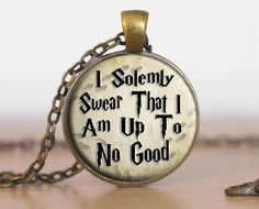 I Solemnly Swear That I Am Up To No Good by 4EverAlwaysDesigns