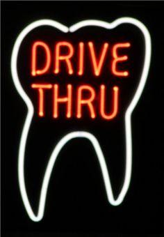 Drive Thru Neon Sign.  Is this a drive thru dentist?  LOL