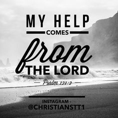 Bible verse, and prayer: Psalm 121:3 My help comes from the Lord. Instagram.