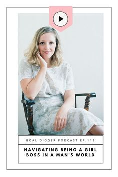 Navigating Being a Girl Boss in a Man's World on the Goal Digger Podcast with Emma Natter.