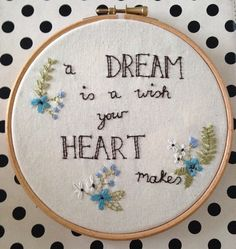 Hand embroidered pictures inspired by famous Disney quotes  16cm wide and comes in the embroidery hoop as a frame and stitched on to soft cream