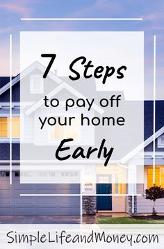 7 Steps to Pay Off Your Home Early – Simple Life and Money, Check out these tips. Tips to pay off mortgage
