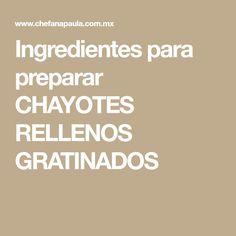 Ingredientes para preparar CHAYOTES RELLENOS GRATINADOS