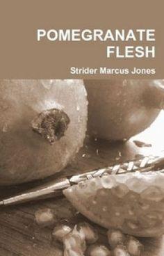 "You should read ""40 Poems From POMEGRANATE FLESH by Strider Marcus Jones"" on #wattpad  http://w.tt/1pmdTBC"