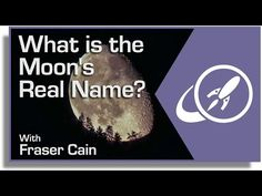 What Is The Moon's Real Name? We call it the Moon, but… what's its real name? You know, the name that scientists call the Moon. Transcript: http://www.universetoday.com/120087/what-is-the-moons-real-name/ By: Fraser Cain. Support at: http://www.patreon.com/universetoday