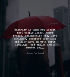 BEST LIFE QUOTES    Maturity is when you accept that people leave, heart breaks, friendships end, love vanishes, memories fade away and life goes on with empty feelings, sad smiles and a broken soul. —via http://ift.tt/2eY7hg4
