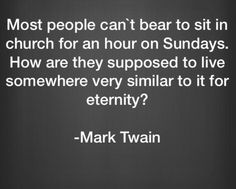 I've always wondered about that. Heaven sounds pretty hellish to me. Trapped in the sky with a bunch of pro-lifers and Republicans? Losing My Religion, Religion And Politics, Bible Belt, Stream Of Consciousness, The Good Witch, Question Everything, Being Good, Atheist, Meaningful Quotes