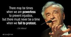 Elie Wiesel quote: There may be times when we are powerless to prevent injustice, but there. Elie Wiesel Quotes, Dostoevsky Quotes, Classroom Quotes, Einstein, Writer, Motivational Quotes, Words