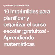 10 imprimibles para planificar y organizar el curso escolar ¡gratuitos! - Aprendiendo matemáticas