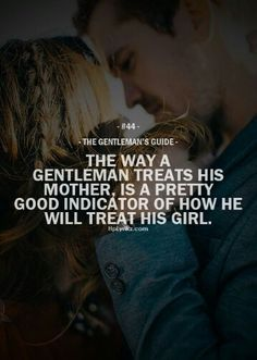 Eventually, a man will show you the same amount of love and respect that he shows his mother and sisters. If he's disrespectful or has a bad opinion about them, he will see and treat you the same. Think about it, and choose wisely. Gentleman Stil, Gentleman Rules, True Gentleman, Gentlemens Guide, Choose Wisely, My Guy, Real Man, Along The Way, Relationship Quotes