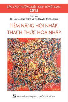 Báo cáo Thường niên Kinh tế Việt Nam 2015, với tựa đề Tiềm năng hội nhập, thách thức hội nhập, đi sâu vào phân tích những đặc điểm của nền kinh tế Việt Nam trong quá trình hội nhập quốc tế đang diễn ra nhanh chóng và sâu rộng.
