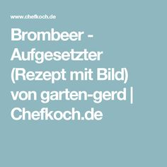 Brombeer - Aufgesetzter (Rezept mit Bild) von garten-gerd   Chefkoch.de
