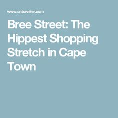 Bree Street: The Hippest Shopping Stretch in Cape Town