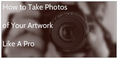 Read this post to learn the best ways on how you can get professional shots of your artworks using a camera.