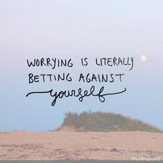 "You owe yourself better than this. Worrying is the equivalent to saying ""I may not be able to do it,"" which mean you're betting against yourself. Put the odds in your favor. Tell yourself you CAN do it. #mentalhealth #anxiety #depression (scheduled via http://www.tailwindapp.com?utm_source=pinterest&utm_medium=twpin)"