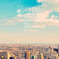 Questo weekend, scopri posti nuovi, incontra gli amici, riposa, trattati bene. Pensieri.