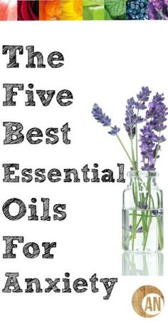 The Five Best Essential Oils For Anxious Feelings