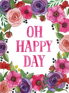Oh Happy Day Art Print 5 x 7 Vertical by fercute on Etsy Birthday Greetings, Birthday Wishes, Birthday Cards, Happy Birthday, Make Me Happy, Happy Day, Happy Thoughts, Beautiful Day, Beautiful Roses