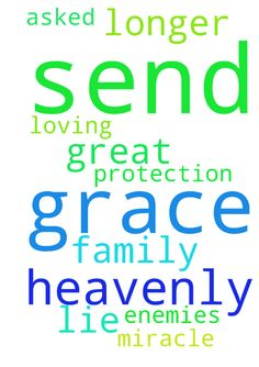 Dear heavenly father please send your grace and your - Dear heavenly father please send your grace and your loving protection my family is in great need I asked for miracle so that my enemies will no longer lie about us . In Jesus Christ name amen Posted at: https://prayerrequest.com/t/BYx #pray #prayer #request #prayerrequest