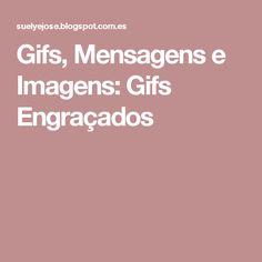 Gifs, Mensagens e Imagens: Gifs Engraçados