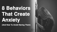 About 18% of our population struggles with anxiety, but how can we get a handle on it? Here are 8 behaviors that cause anxiety, and how to avoid them...