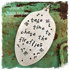 Stamped Vintage Upcycled Spoon Jewelry Pendant Charm - Take Time To Chase The Fireflies by JuliesJunktique on Etsy