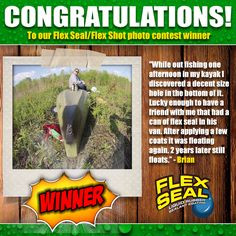 Congratulations Brian, the 3rd of 3 winners of the 'How do you Flex Seal Flex Shot' photo contest! His photo entry received 69 votes, the third most votes of any entrant, and has been crowned our winner! Thanks to everyone who participated and helped make this contest a success! Stay tuned for our next contest in October! In case you missed it, you can check out the contest at the link below.