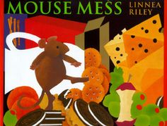 Mouse Mess - a really funny book kids just love! Recommended by GoodReads.