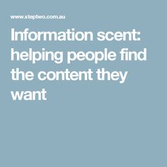 Information scent: helping people find the content they want