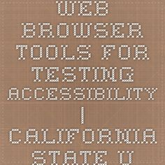Web Browser Tools for Testing Accessibility | California State University, Los Angeles