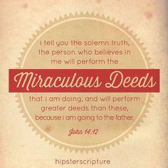 John 14:12  ..10-6-13...More at http://beliefpics.christianpost.com/