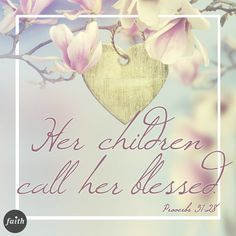 Psalm 31:28...Happy Mother's Day