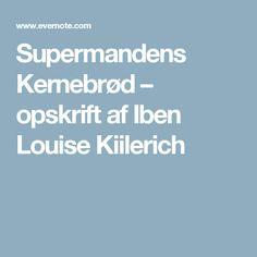 Supermandens Kernebrød – opskrift af Iben Louise Kiilerich