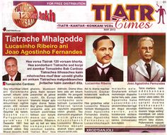 TIATR TIMES is the latest Konkani monthly (tabloid) published byWilly Goes under Exotique Media banner, and edited by Carren Rodrigues. The inaugural issue of the 8-page periodical made its debut in June 2012.,