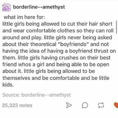 """THISSSS. No more telling little girls they can't play because they'll get dirty, no more telling them to go play quietly in the house while boys get to play outside, no more telling girls they can't have certain toys because """"those are for boys"""" ."""