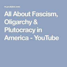 All About Fascism, Oligarchy & Plutocracy in America - YouTube